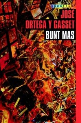 Dzieło Bunt mas, Jose Ortega y Gasset